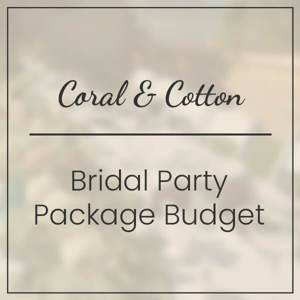 Coral & Cotton Bridal Party Package Budget