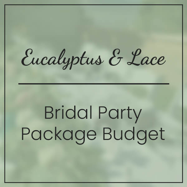 Eucalyptus & Lace Bridal Party Package Budget