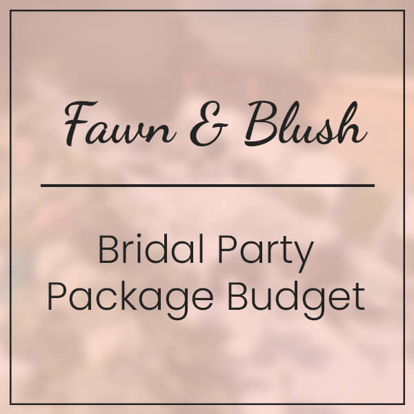 Fawn & Blush Bridal Party Package Budget